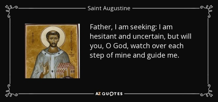 quote-father-i-am-seeking-i-am-hesitant-and-uncertain-but-will-you-o-god-watch-over-each-step-saint-augustine-60-72-55